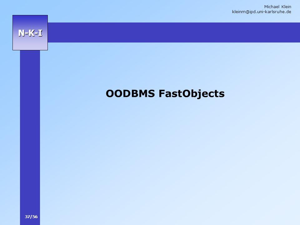 Michael Klein kleinm@ipd.uni-karlsruhe.de 37/56 N-K-I OODBMS FastObjects