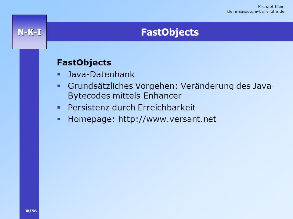 Michael Klein kleinm@ipd.uni-karlsruhe.de 38/56 N-K-I FastObjects Java-Datenbank Grundsätzliches Vorgehen: Veränderung des Java- Bytecodes mittels Enh