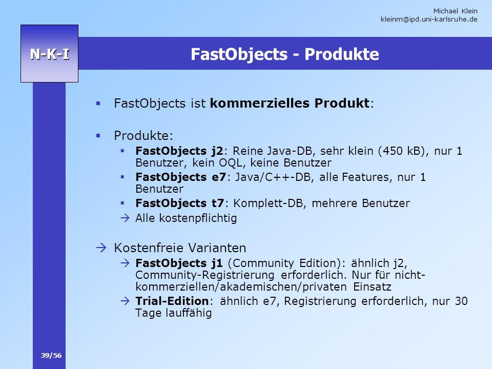 Michael Klein kleinm@ipd.uni-karlsruhe.de 39/56 N-K-I FastObjects - Produkte FastObjects ist kommerzielles Produkt: Produkte: FastObjects j2: Reine Ja