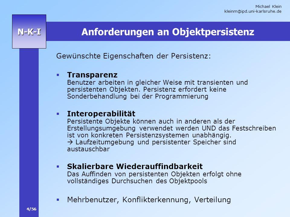 Michael Klein kleinm@ipd.uni-karlsruhe.de 4/56 N-K-I Anforderungen an Objektpersistenz Gewünschte Eigenschaften der Persistenz: Transparenz Benutzer a