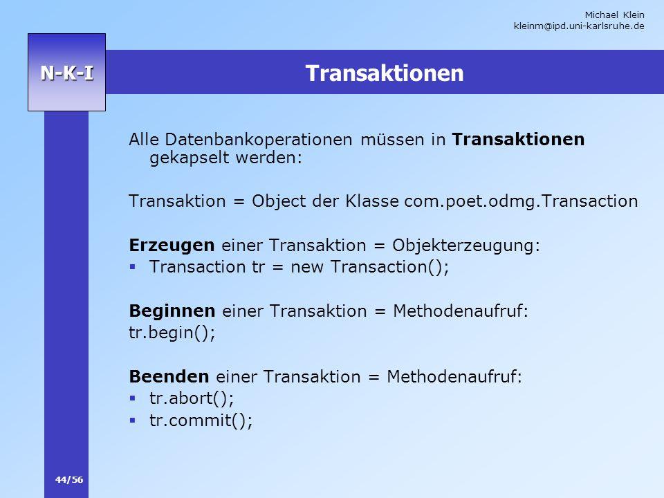 Michael Klein kleinm@ipd.uni-karlsruhe.de 44/56 N-K-I Transaktionen Alle Datenbankoperationen müssen in Transaktionen gekapselt werden: Transaktion =