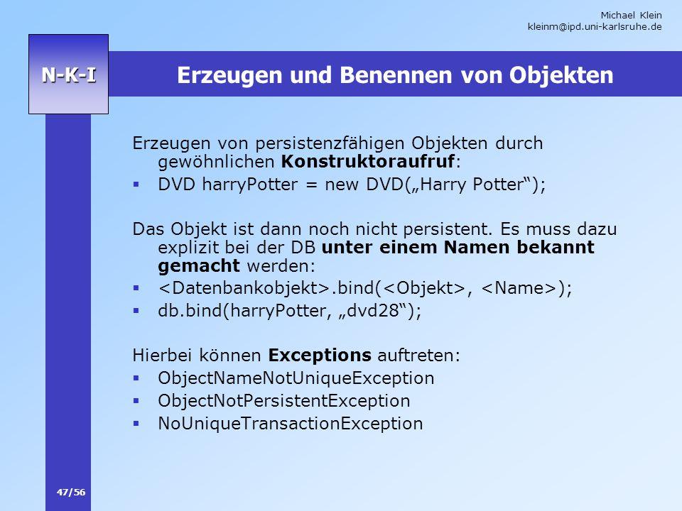 Michael Klein kleinm@ipd.uni-karlsruhe.de 47/56 N-K-I Erzeugen und Benennen von Objekten Erzeugen von persistenzfähigen Objekten durch gewöhnlichen Ko