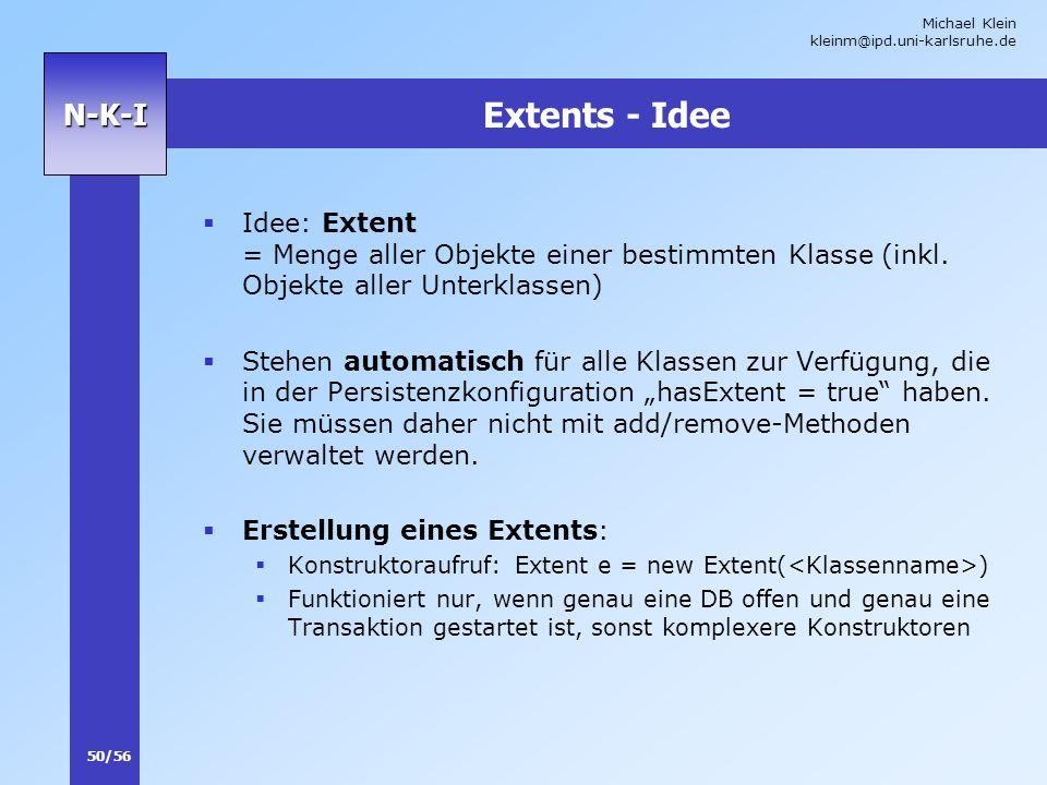 Michael Klein kleinm@ipd.uni-karlsruhe.de 50/56 N-K-I Extents - Idee Idee: Extent = Menge aller Objekte einer bestimmten Klasse (inkl. Objekte aller U