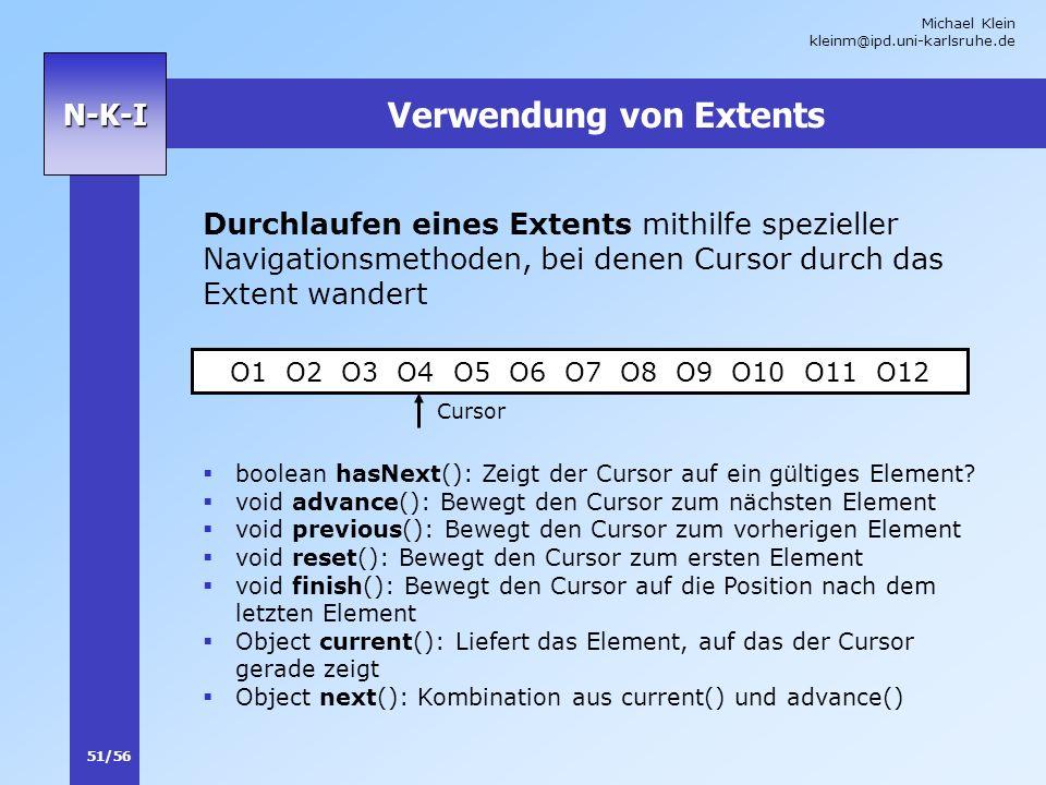 Michael Klein kleinm@ipd.uni-karlsruhe.de 51/56 N-K-I Verwendung von Extents Durchlaufen eines Extents mithilfe spezieller Navigationsmethoden, bei de