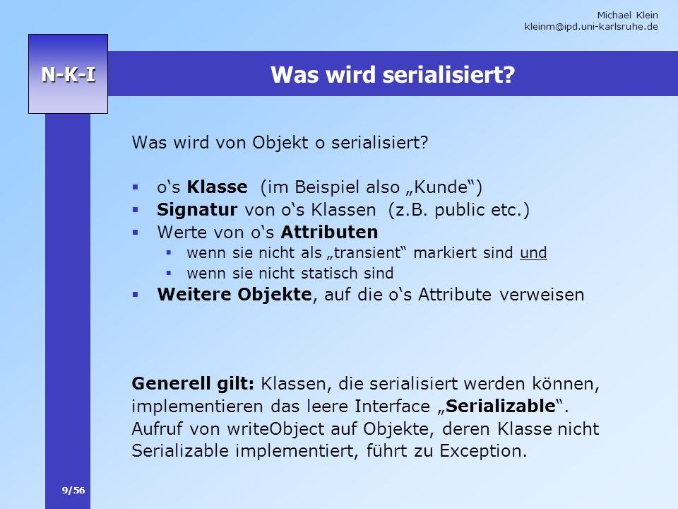 Michael Klein kleinm@ipd.uni-karlsruhe.de 9/56 N-K-I Was wird serialisiert? Was wird von Objekt o serialisiert? os Klasse (im Beispiel also Kunde) Sig