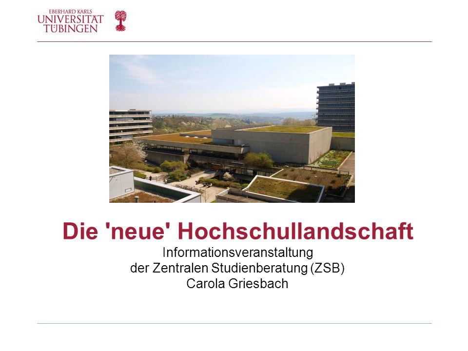 Die 'neue' Hochschullandschaft Informationsveranstaltung der Zentralen Studienberatung (ZSB) Carola Griesbach