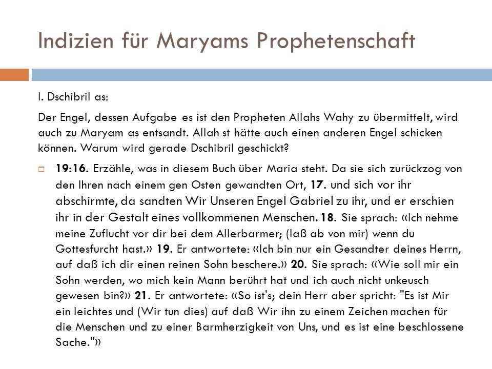 Indizien für Maryams Prophetenschaft I. Dschibril as: Der Engel, dessen Aufgabe es ist den Propheten Allahs Wahy zu übermittelt, wird auch zu Maryam a