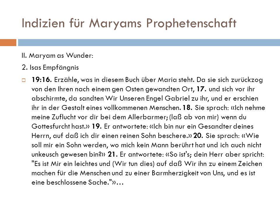 Indizien für Maryams Prophetenschaft II. Maryam as Wunder: 2. Isas Empfängnis 19:16. Erzähle, was in diesem Buch über Maria steht. Da sie sich zurückz