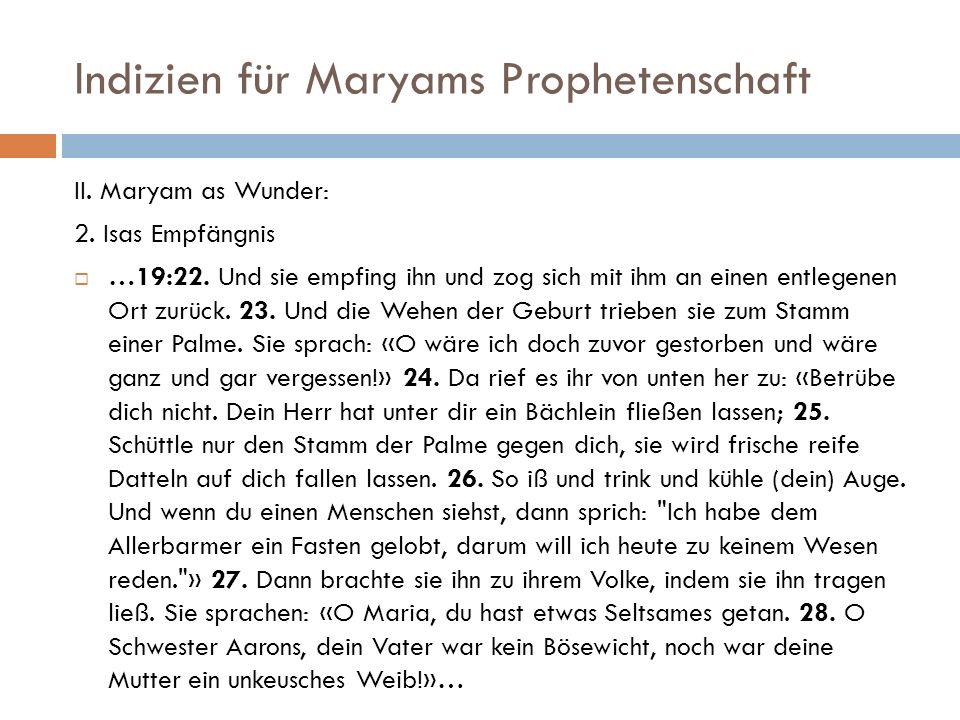 Indizien für Maryams Prophetenschaft II. Maryam as Wunder: 2. Isas Empfängnis …19:22. Und sie empfing ihn und zog sich mit ihm an einen entlegenen Ort