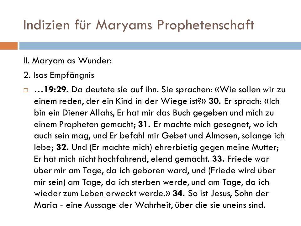Indizien für Maryams Prophetenschaft II. Maryam as Wunder: 2. Isas Empfängnis …19:29. Da deutete sie auf ihn. Sie sprachen: «Wie sollen wir zu einem r