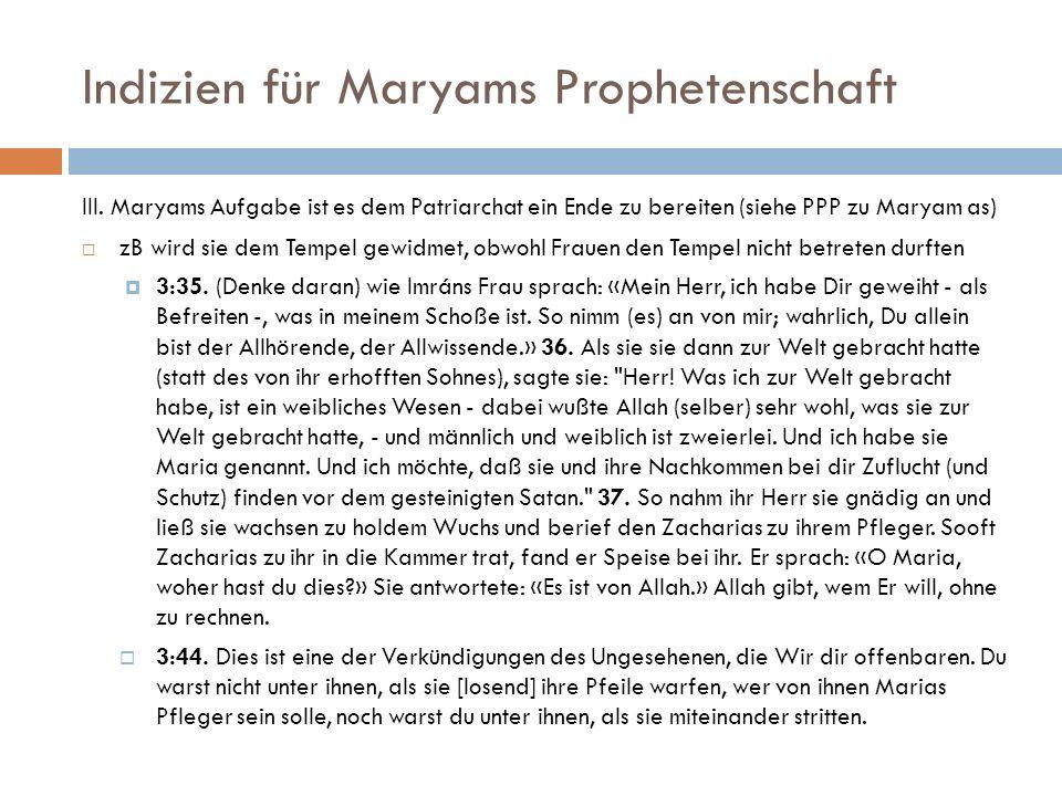Indizien für Maryams Prophetenschaft III. Maryams Aufgabe ist es dem Patriarchat ein Ende zu bereiten (siehe PPP zu Maryam as) zB wird sie dem Tempel