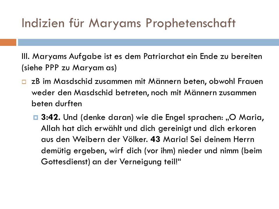 Indizien für Maryams Prophetenschaft III. Maryams Aufgabe ist es dem Patriarchat ein Ende zu bereiten (siehe PPP zu Maryam as) zB im Masdschid zusamme