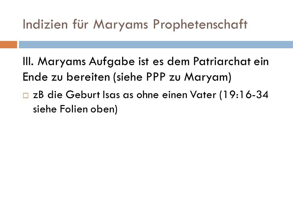 Indizien für Maryams Prophetenschaft III. Maryams Aufgabe ist es dem Patriarchat ein Ende zu bereiten (siehe PPP zu Maryam) zB die Geburt Isas as ohne