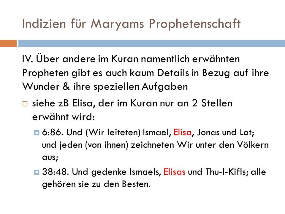 Indizien für Maryams Prophetenschaft IV. Über andere im Kuran namentlich erwähnten Propheten gibt es auch kaum Details in Bezug auf ihre Wunder & ihre