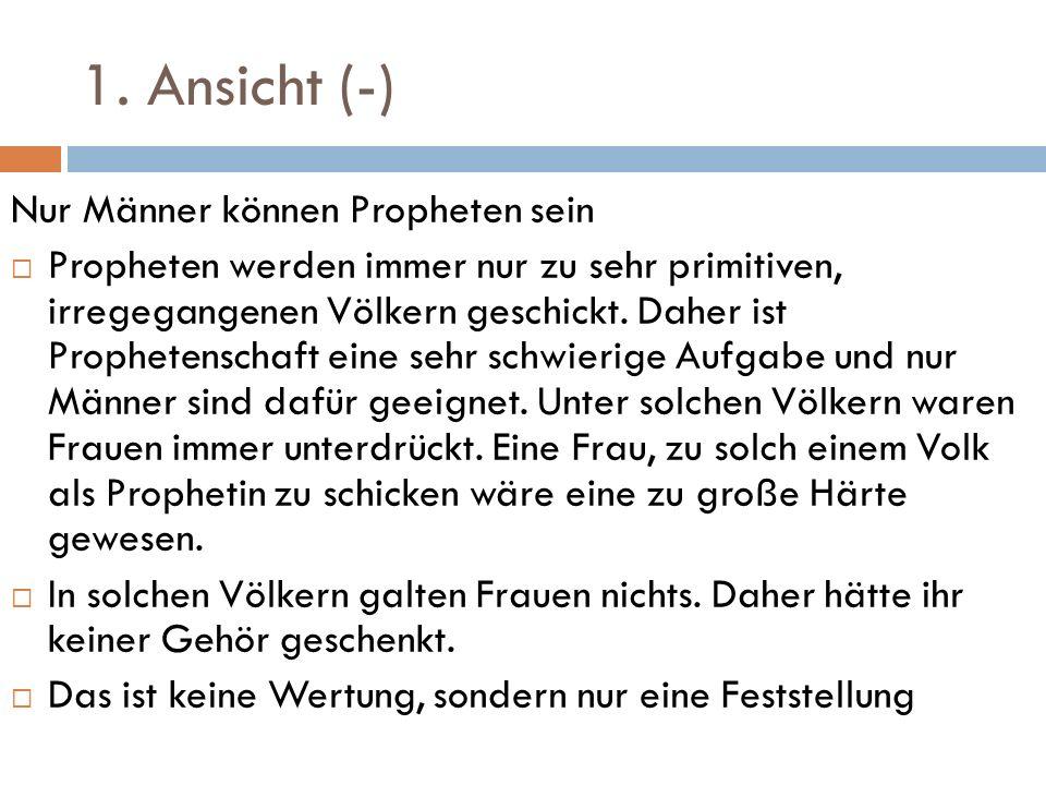 1. Ansicht (-) Nur Männer können Propheten sein Propheten werden immer nur zu sehr primitiven, irregegangenen Völkern geschickt. Daher ist Prophetensc