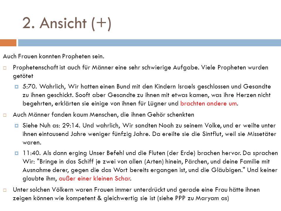 2. Ansicht (+) Auch Frauen konnten Propheten sein. Prophetenschaft ist auch für Männer eine sehr schwierige Aufgabe. Viele Propheten wurden getötet 5: