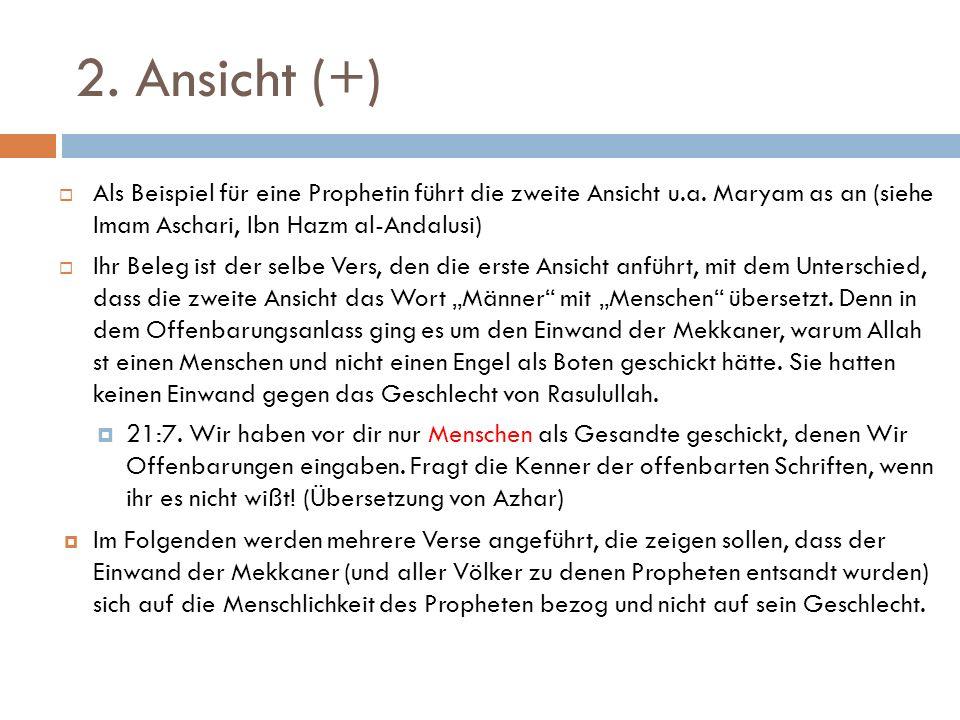 2. Ansicht (+) Als Beispiel für eine Prophetin führt die zweite Ansicht u.a. Maryam as an (siehe Imam Aschari, Ibn Hazm al-Andalusi) Ihr Beleg ist der