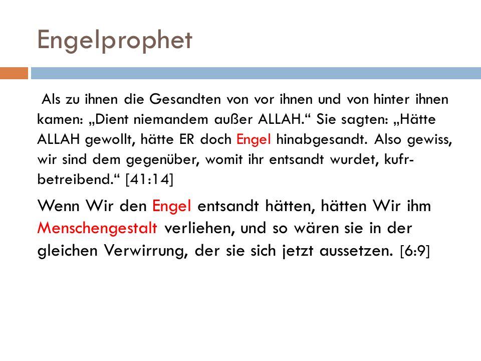 Engelprophet Und nichts hinderte die Menschen daran, den Iman zu verinnerlichen, als zu ihnen die Rechtleitung kam, außer daß sie sagten: Schickte ALLAH etwa einen Menschen als Gesandten.