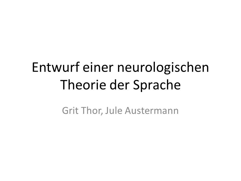 Entwurf einer neurologischen Theorie der Sprache Grit Thor, Jule Austermann