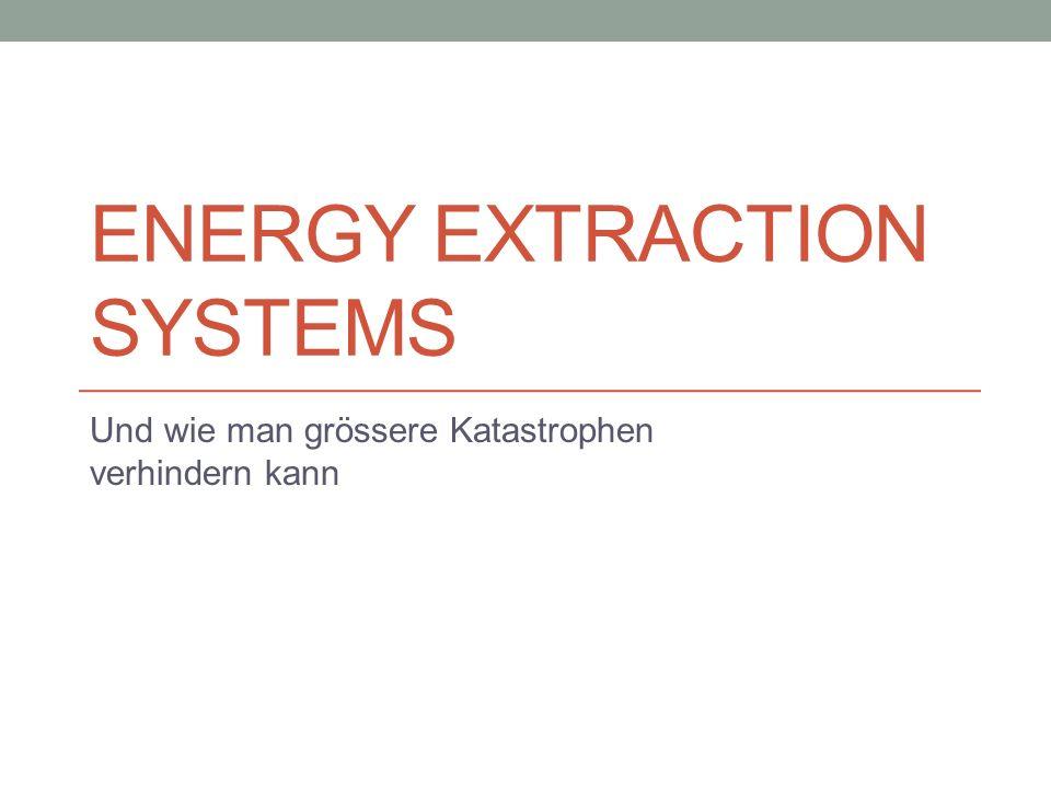 ENERGY EXTRACTION SYSTEMS Und wie man grössere Katastrophen verhindern kann