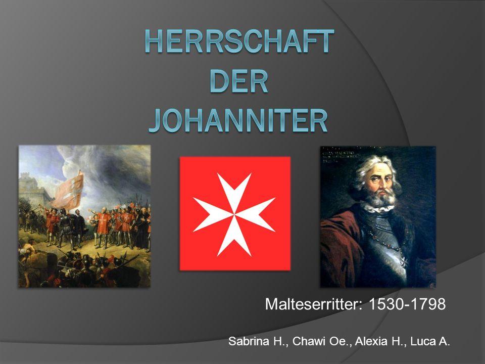Malteserritter: 1530-1798 Sabrina H., Chawi Oe., Alexia H., Luca A.