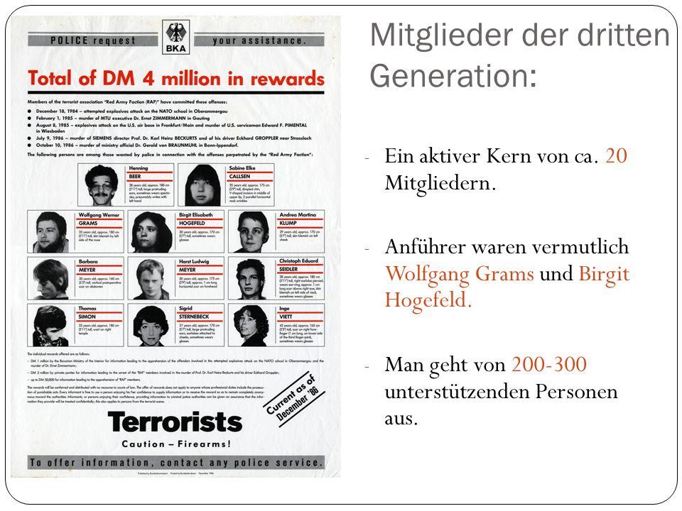 Mitglieder der dritten Generation: - Ein aktiver Kern von ca. 20 Mitgliedern. - Anführer waren vermutlich Wolfgang Grams und Birgit Hogefeld. - Man ge