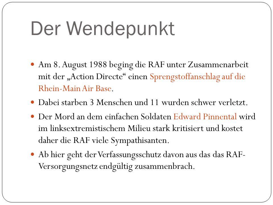 Der Wendepunkt Am 8. August 1988 beging die RAF unter Zusammenarbeit mit der Action Directe einen Sprengstoffanschlag auf die Rhein-Main Air Base. Dab