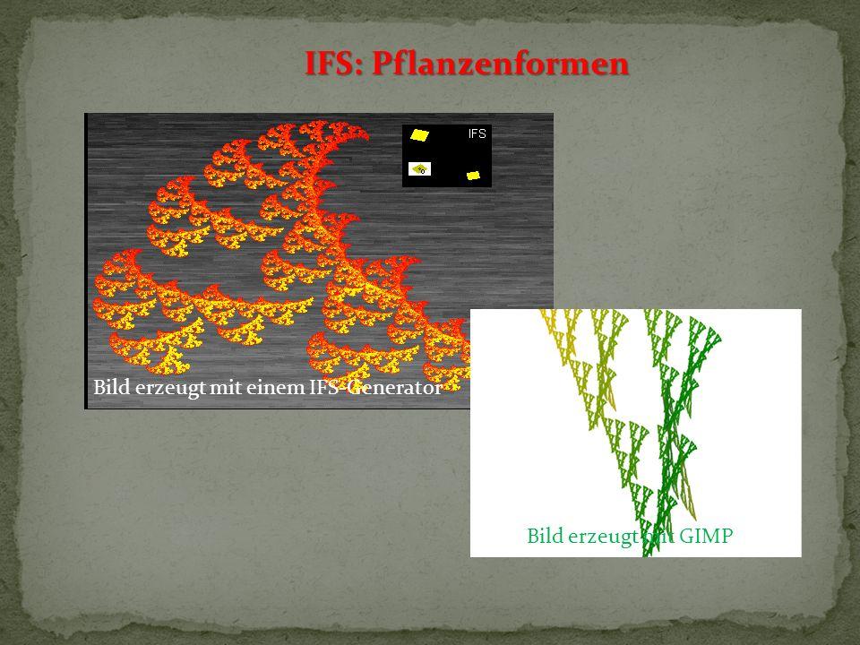 IFS: Pflanzenformen Bild erzeugt mit einem IFS-Generator ErzeuBild erzeugt mit GIMPg