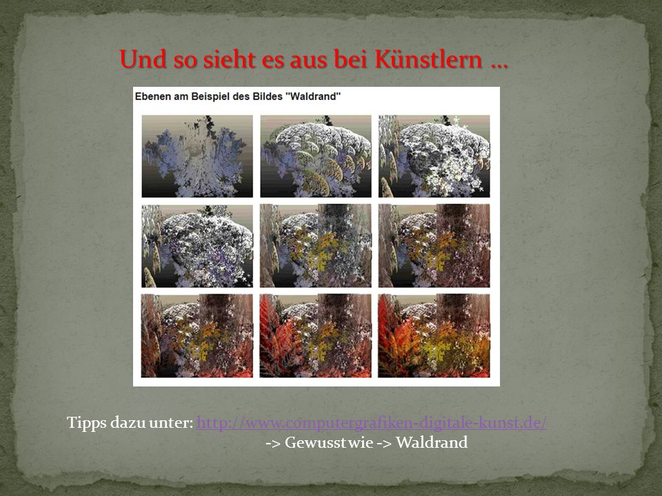 Und so sieht es aus bei Künstlern … Tipps dazu unter: http://www.computergrafiken-digitale-kunst.de/ -> Gewusst wie -> Waldrandhttp://www.computergraf