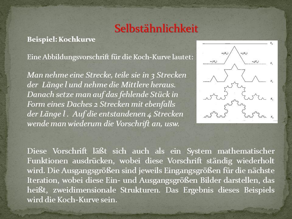 Beispiel: Kochkurve Eine Abbildungsvorschrift für die Koch-Kurve lautet: Man nehme eine Strecke, teile sie in 3 Strecken der Länge l und nehme die Mit