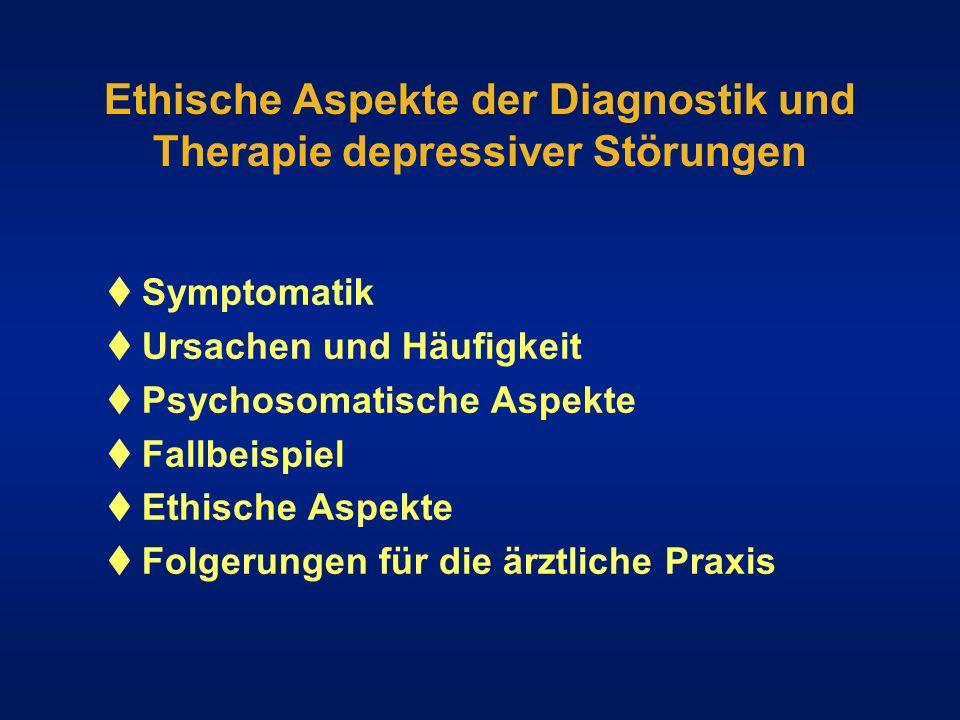 Ethische Aspekte der Diagnostik und Therapie depressiver Störungen Symptomatik Ursachen und Häufigkeit Psychosomatische Aspekte Fallbeispiel Ethische