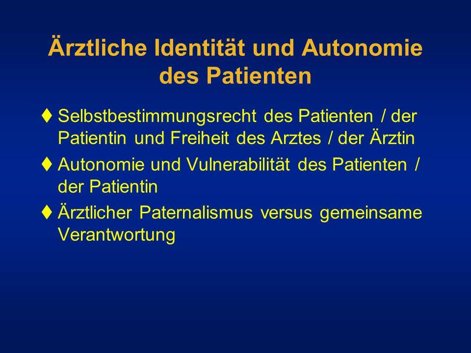 Ärztliche Identität und Autonomie des Patienten Selbstbestimmungsrecht des Patienten / der Patientin und Freiheit des Arztes / der Ärztin Autonomie un