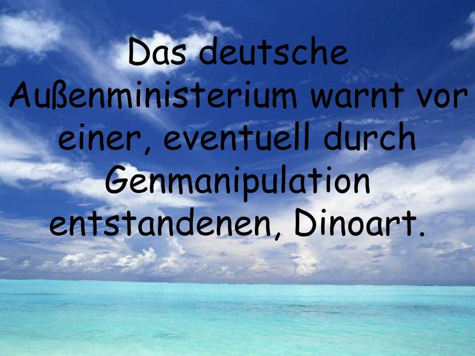 Das deutsche Außenministerium warnt vor einer, eventuell durch Genmanipulation entstandenen, Dinoart.