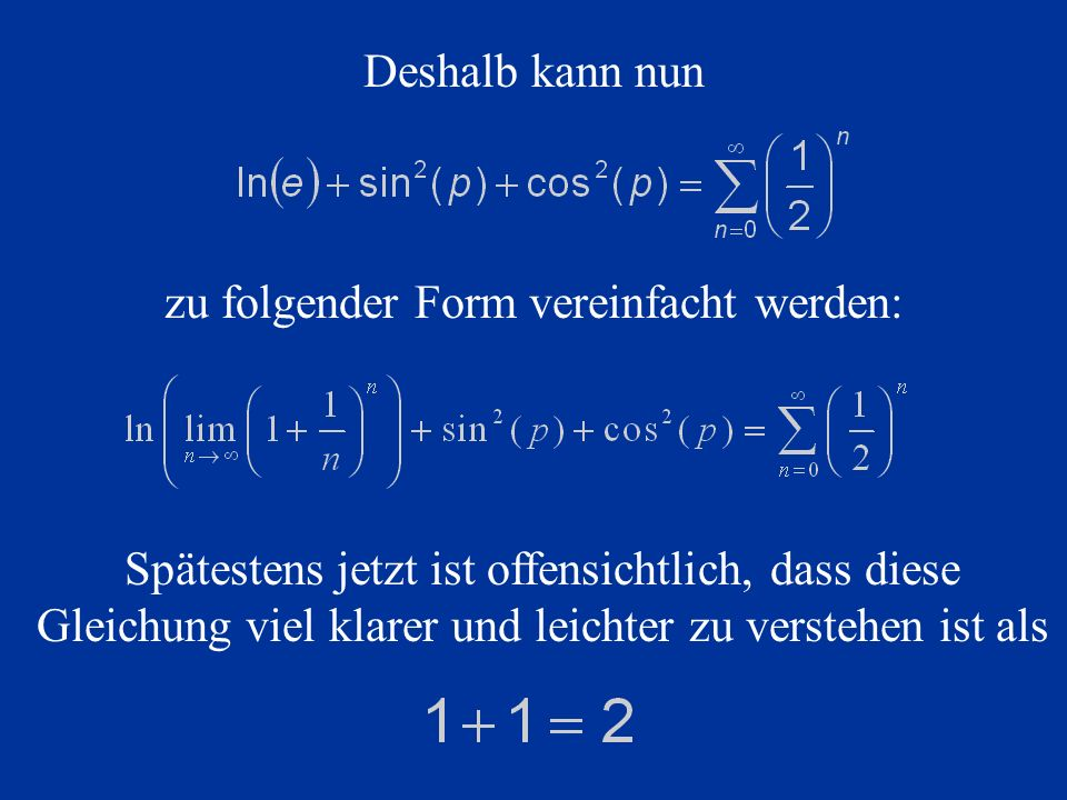 Deshalb kann nun zu folgender Form vereinfacht werden: Spätestens jetzt ist offensichtlich, dass diese Gleichung viel klarer und leichter zu verstehen