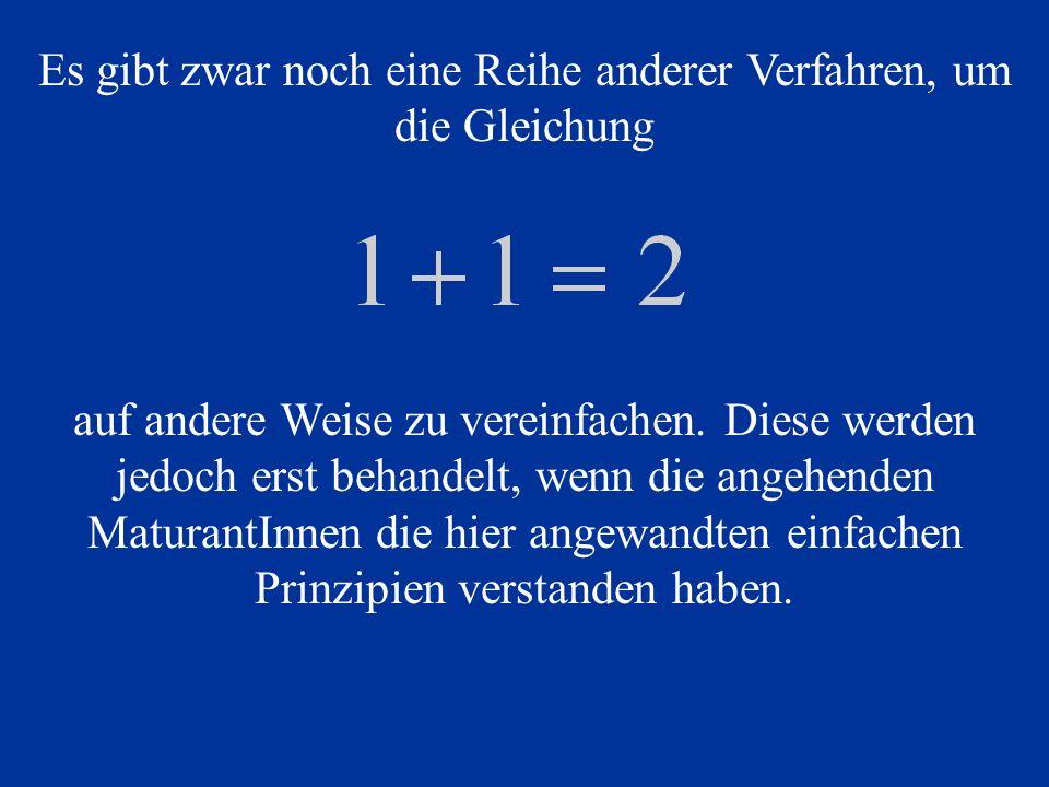 Es gibt zwar noch eine Reihe anderer Verfahren, um die Gleichung auf andere Weise zu vereinfachen. Diese werden jedoch erst behandelt, wenn die angehe