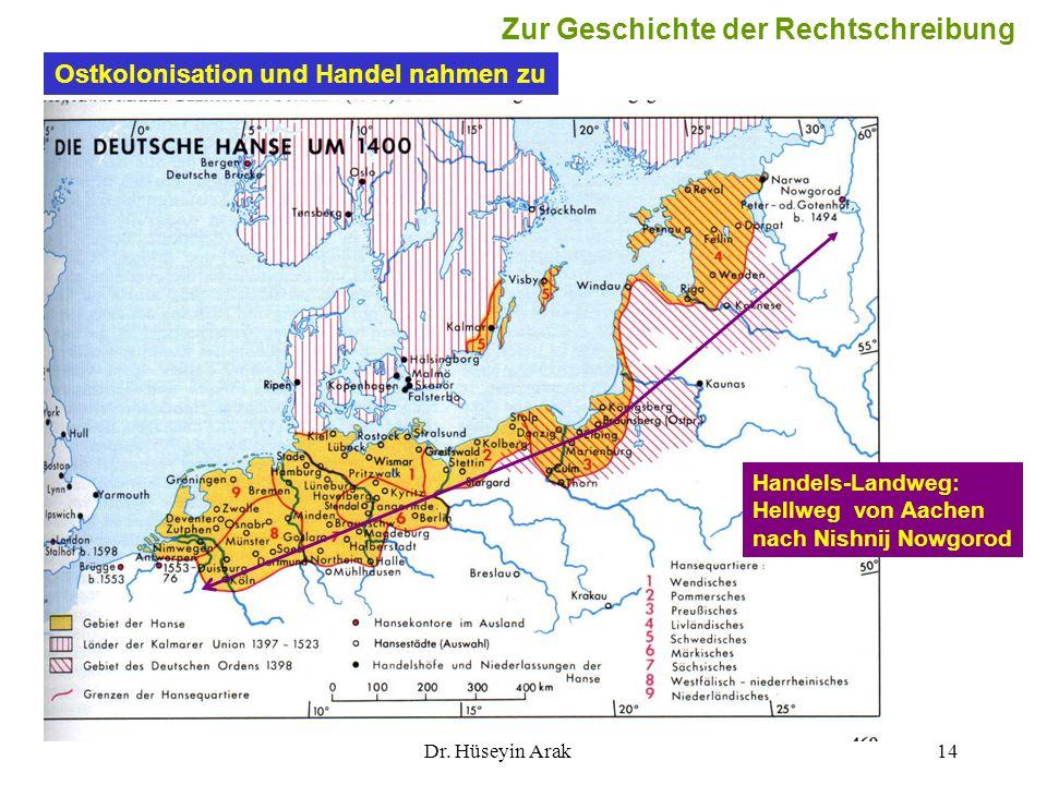 Dr. Hüseyin Arak14 Ostkolonisation und Handel nahmen zu Handels-Landweg: Hellweg von Aachen nach Nishnij Nowgorod Zur Geschichte der Rechtschreibung