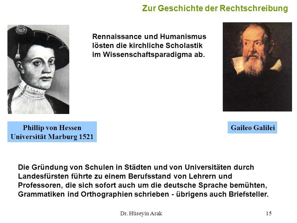 Dr. Hüseyin Arak15 Die Gründung von Schulen in Städten und von Universitäten durch Landesfürsten führte zu einem Berufsstand von Lehrern und Professor