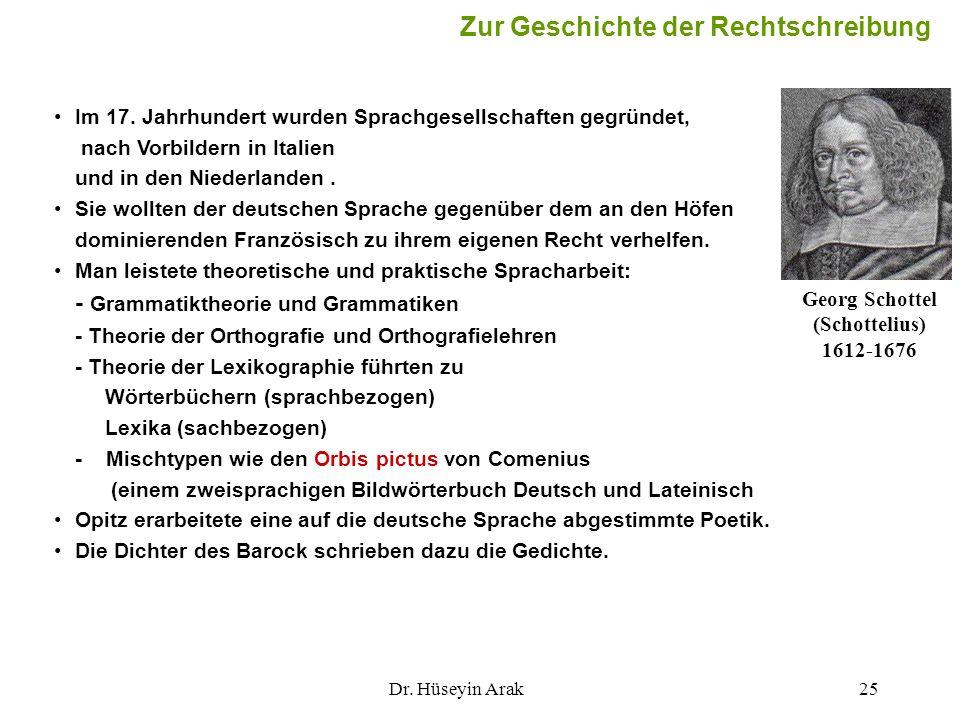 Dr. Hüseyin Arak25 Im 17. Jahrhundert wurden Sprachgesellschaften gegründet, nach Vorbildern in Italien und in den Niederlanden. Sie wollten der deuts