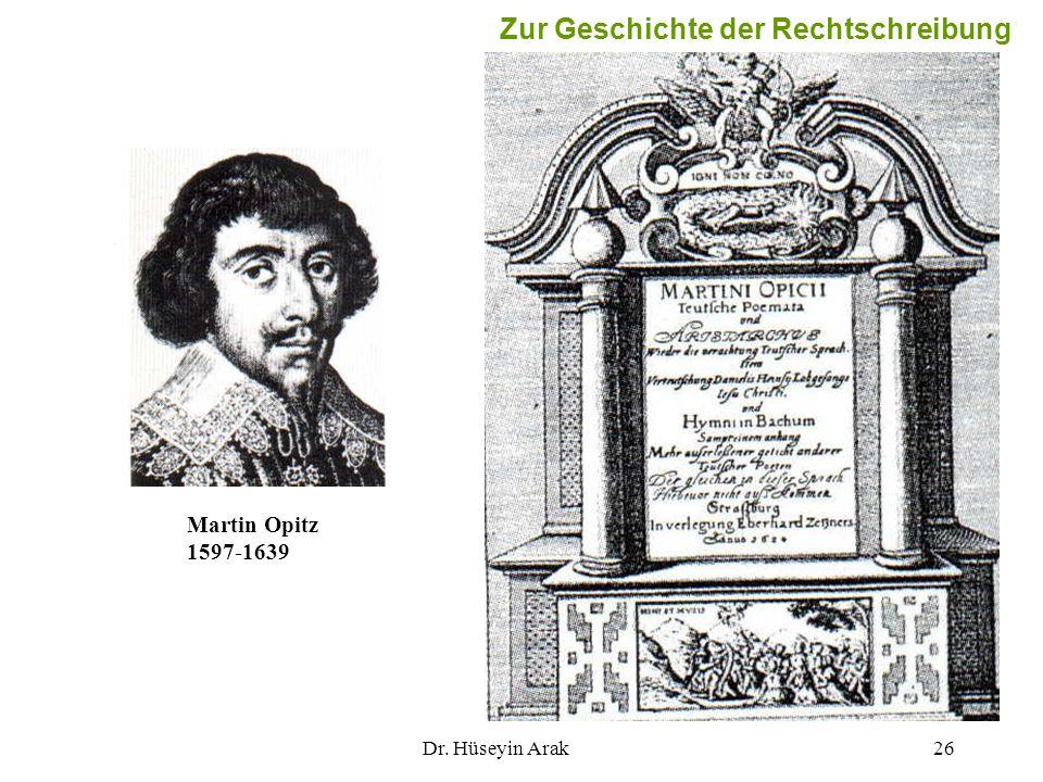 Dr. Hüseyin Arak26 Martin Opitz 1597-1639 Zur Geschichte der Rechtschreibung