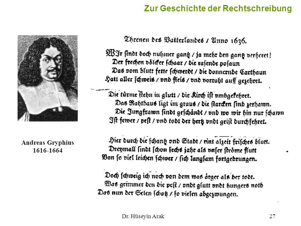 Dr. Hüseyin Arak27 Andreas Gryphius 1616-1664 Zur Geschichte der Rechtschreibung