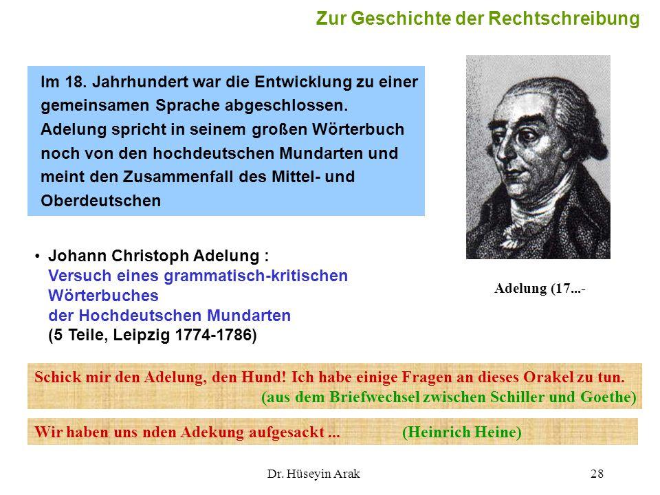 Dr. Hüseyin Arak28 Im 18. Jahrhundert war die Entwicklung zu einer gemeinsamen Sprache abgeschlossen. Adelung spricht in seinem großen Wörterbuch noch