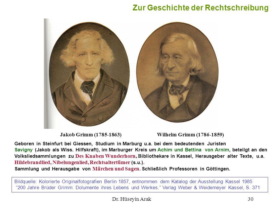 Dr. Hüseyin Arak30 Jakob Grimm (1785-1863)Wilhelm Grimm (1786-1859) Geboren in Steinfurt bei Giessen, Studium in Marburg u.a. bei dem bedeutenden Juri