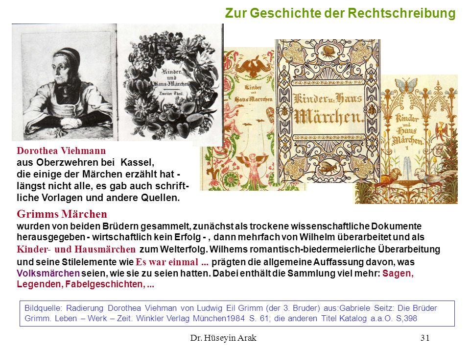 Dr. Hüseyin Arak31 Grimms Märchen wurden von beiden Brüdern gesammelt, zunächst als trockene wissenschaftliche Dokumente herausgegeben - wirtschaftlic