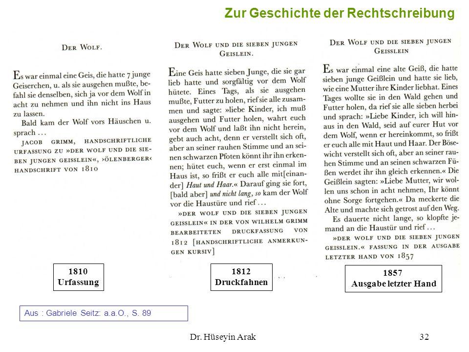 Dr. Hüseyin Arak32 1810 Urfassung 1812 Druckfahnen 1857 Ausgabe letzter Hand Zur Geschichte der Rechtschreibung Aus : Gabriele Seitz: a.a.O., S. 89