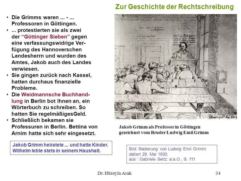 Dr. Hüseyin Arak34 Die Grimms waren... -... Professoren in Göttingen.... protestierten sie als zwei der Göttinger Sieben gegen eine verfassungswidrige