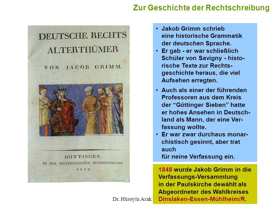 Dr. Hüseyin Arak35 Jakob Grimm schrieb eine historische Grammatik der deutschen Sprache. Er gab - er war schließlich Schüler von Savigny - histo- risc
