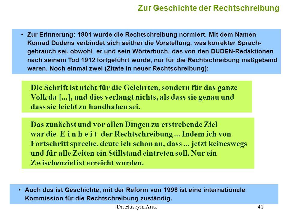 Dr. Hüseyin Arak41 Zur Erinnerung: 1901 wurde die Rechtschreibung normiert. Mit dem Namen Konrad Dudens verbindet sich seither die Vorstellung, was ko