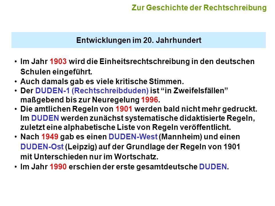 Entwicklungen im 20. Jahrhundert Im Jahr 1903 wird die Einheitsrechtschreibung in den deutschen Schulen eingeführt. Auch damals gab es viele kritische