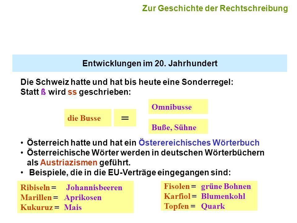 Entwicklungen im 20. Jahrhundert die Busse = Die Schweiz hatte und hat bis heute eine Sonderregel: Statt ß wird ss geschrieben: Omnibusse Buße, Sühne