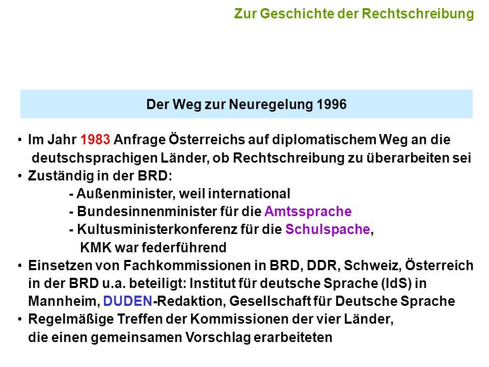 Der Weg zur Neuregelung 1996 Im Jahr 1983 Anfrage Österreichs auf diplomatischem Weg an die deutschsprachigen Länder, ob Rechtschreibung zu überarbeit